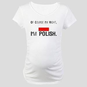 Of Course I'm Right I'm Polis Maternity T-Shirt