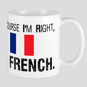 Of Course I'm Right I'm Frenc Mug