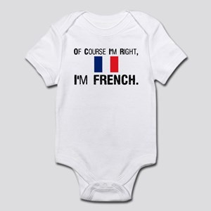Of Course I'm Right I'm Frenc Infant Bodysuit