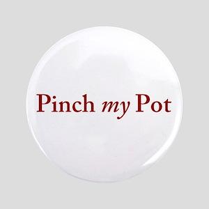 "Pinch my Pot 3.5"" Button"