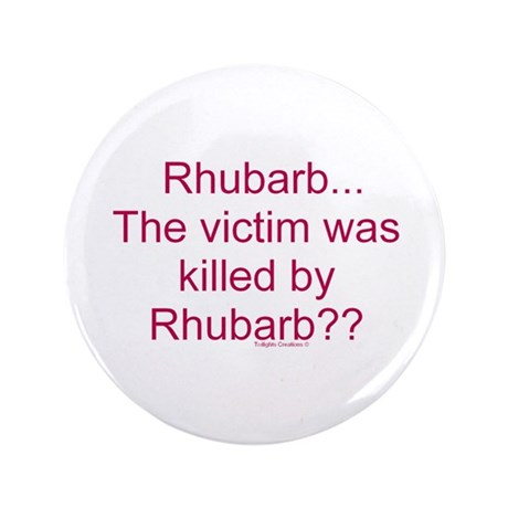 "Killed by Rhubarb? 3.5"" Button"