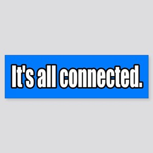 It's all connected Bumper Sticker