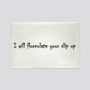 Flocculate your slip up Rectangle Magnet