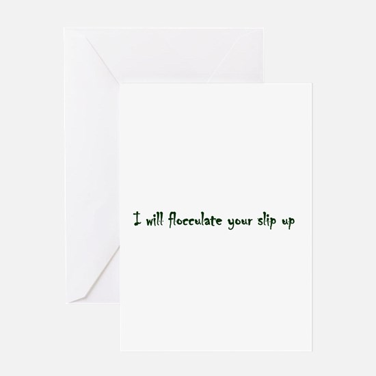 Flocculate your slip up Greeting Card