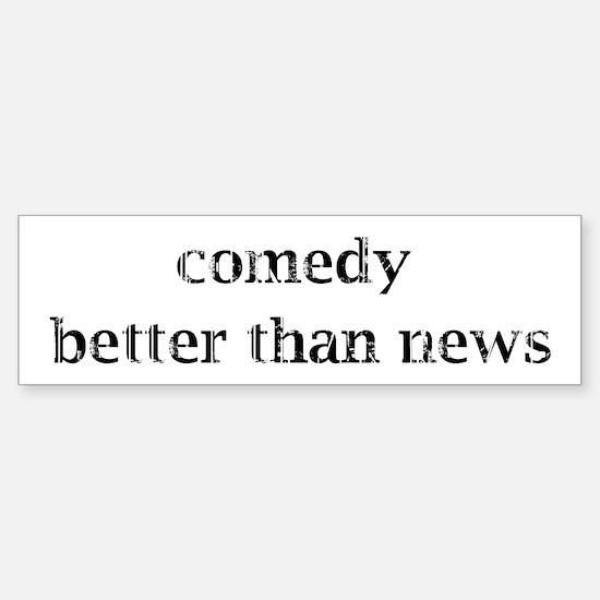Comedy better than news Sticker (Bumper)