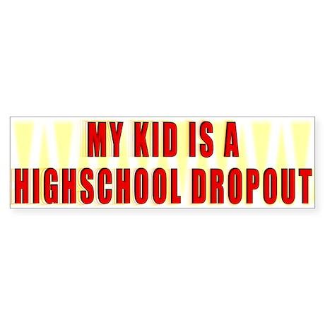 Highschool Dropout Bumper Sticker