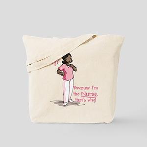 Why Because I'm the Nurse Tote Bag