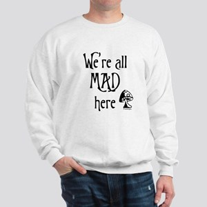 We're All Mad Sweatshirt