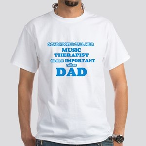Some call me a Music Therapist, the most i T-Shirt