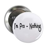 """I'm Pro-Nothing 2.25"""" Button (10 pack)"""