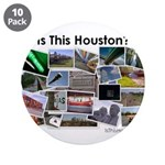 """Is This Houston? 3.5"""" Button (10 pack)"""