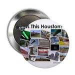 """Is This Houston? 2.25"""" Button"""