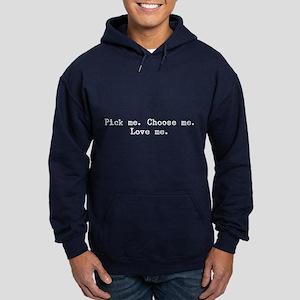 Pick Me. Choose Me. Love Me. Hoodie (dark)