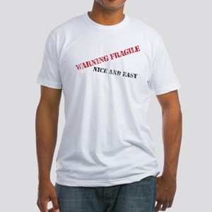 Warning Fragile Nice and Easy Fitted T-Shirt