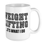 WEIGHT LIFTING-IT'S WHAT I DO Large Mug