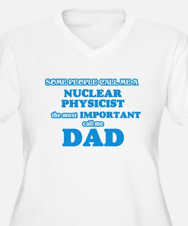 Some call me a Nuclear Physicist Plus Size T-Shirt