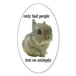 Only Bad People Test on Animals Sticker (Oval 10 p