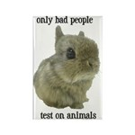 Only Bad People Test on Animals Rectangle Magnet (