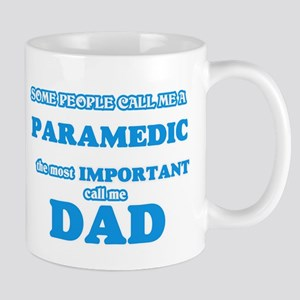 Some call me a Paramedic, the most important Mugs
