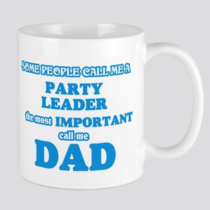 Some call me a Party Leader, the most importa Mugs