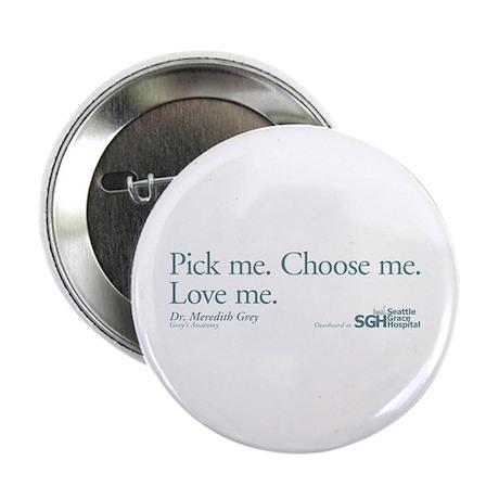"""Pick me. Choose me. Love me. 2.25"""" Button (10"""
