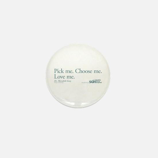 Pick me. Choose me. Love me. Mini Button