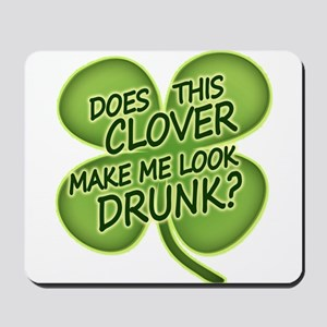 Does This Clover Make Me Look Drunk? Mousepad