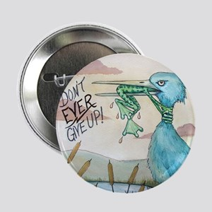 """Don't Ever Give Up! 2.25"""" Button"""