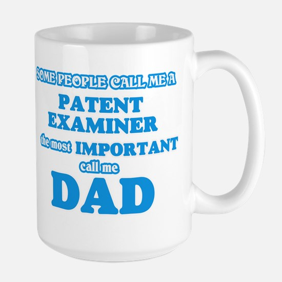 Some call me a Patent Examiner, the most impo Mugs