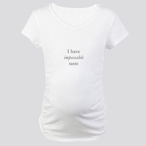 I have impeccable taste Maternity T-Shirt