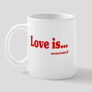 Love Is.. Overrated Mug