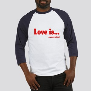 Love Is.. Overrated Baseball Jersey