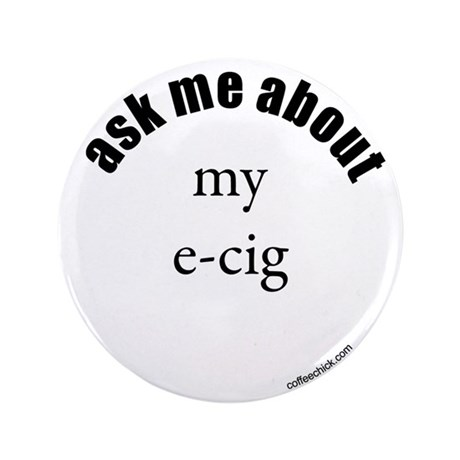 "ask me about my e-cig 3.5"" Button"