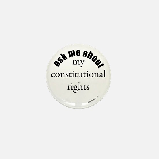 ...my constitutional rights Mini Button