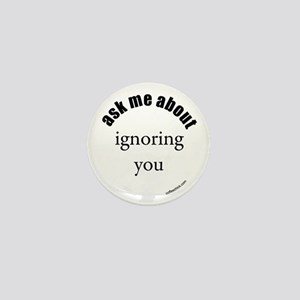 ask me about ignoring you Mini Button
