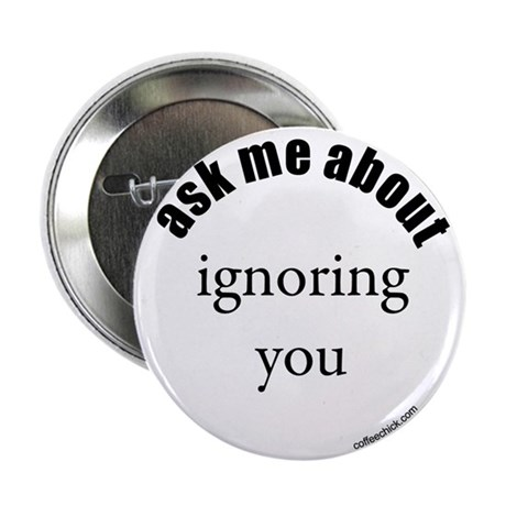 """ask me about ignoring you 2.25"""" Button (100 pack)"""