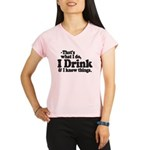 I Drink and Know Things Performance Dry T-Shirt