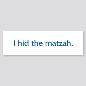 I Hid The Matzah Bumper Sticker