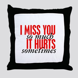 I Miss You So Much It Hurts Sometimes Pillows Cafepress