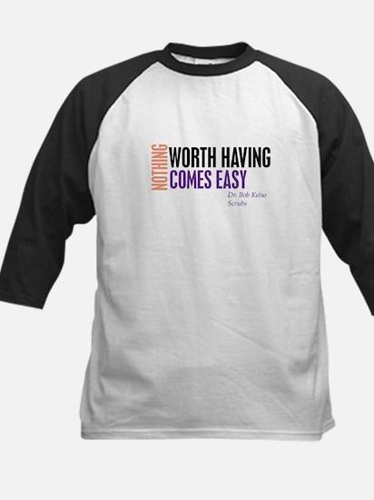 Nothing Worth Having Comes Ea Kids Baseball Jersey