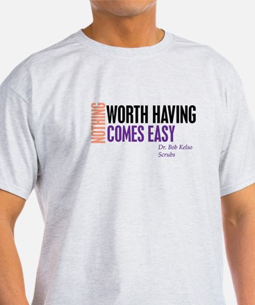 Nothing Worth Having Comes Ea T-Shirt