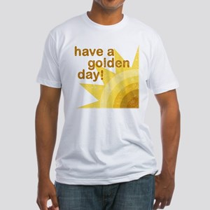 Have a golden day Fitted T-Shirt
