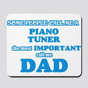 Some call me a Piano Tuner, the most imp Mousepad