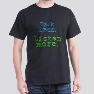 Talk Less. Listen More. Dark T-Shirt