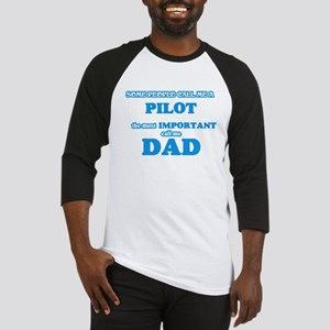 Some call me a Pilot, the most imp Baseball Jersey