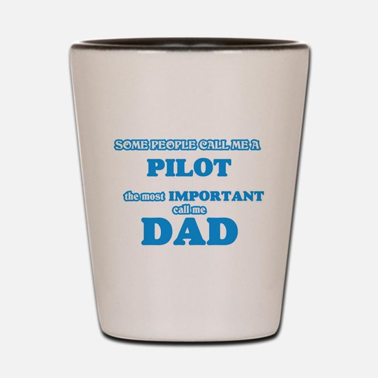 Some call me a Pilot, the most importan Shot Glass