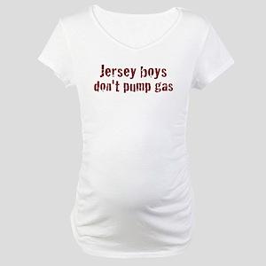 Jersey Boys Don't Pump Gas Maternity T-Shirt