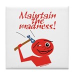 Maintain the Madness Tile Coaster