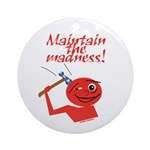 Maintain the Madness Ornament (Round)
