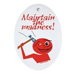 Maintain the Madness Ornament (Oval)